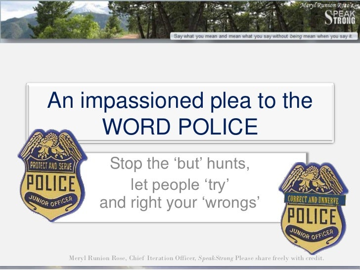 An impassioned plea to the     WORD POLICE             Stop the 'but' hunts,                let people 'try'            an...