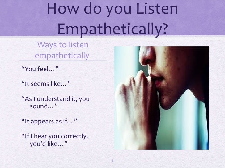 """empathetic listening Consider how active and reflective listening skills, empathetic listening and the  concept of """"the three components of you"""" may be applied to create a technique of ."""