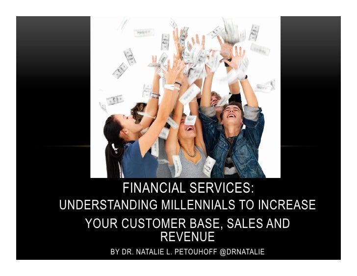 FINANCIAL SERVICES:UNDERSTANDING MILLENNIALS TO INCREASE   YOUR CUSTOMER BASE, SALES AND              REVENUE       BY DR....