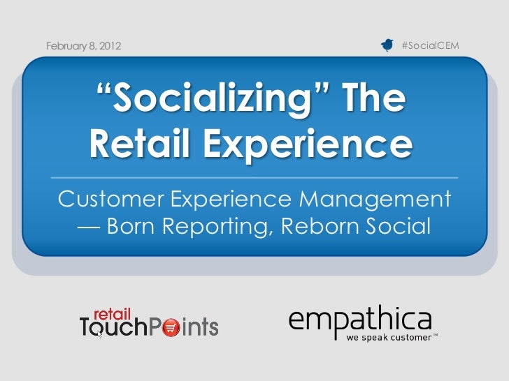 "#SocialCEM  ""Socializing"" The  Retail ExperienceCustomer Experience Management — Born Reporting, Reborn Social"