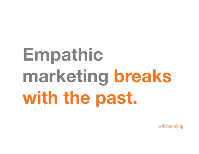Empathicmarketing breakswith the past.
