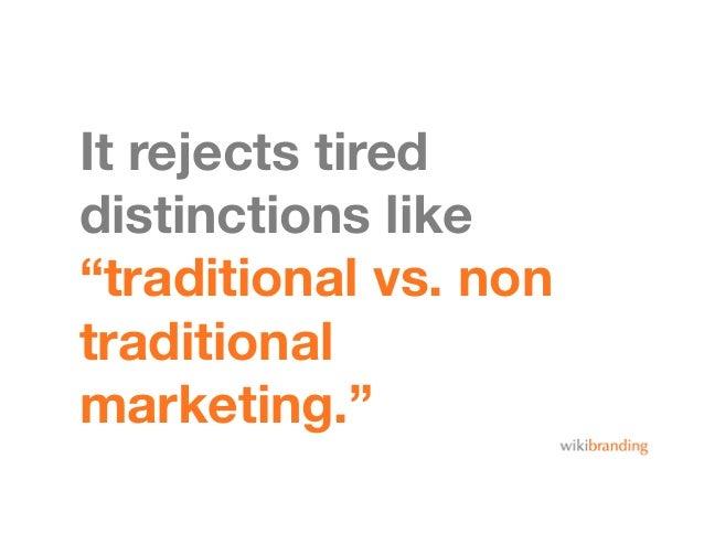 "It rejects tireddistinctions like""traditional vs. nontraditionalmarketing."""