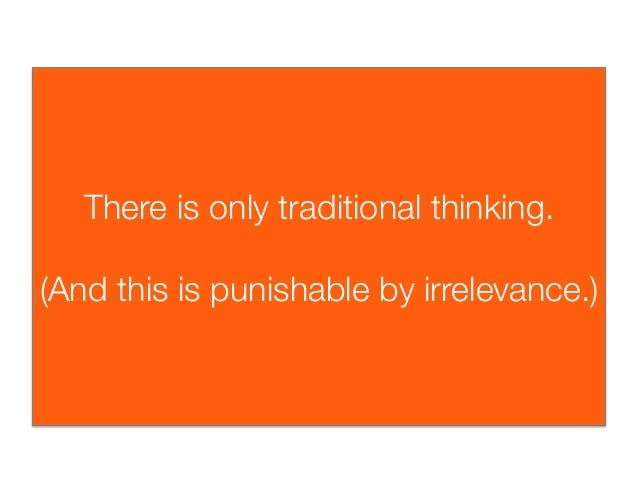 There is only traditional thinking.(And this is punishable by irrelevance.)