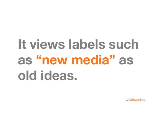 """It views labels suchas """"new media"""" asold ideas."""