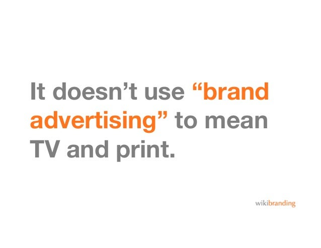 """It doesn't use """"brandadvertising"""" to meanTV and print."""