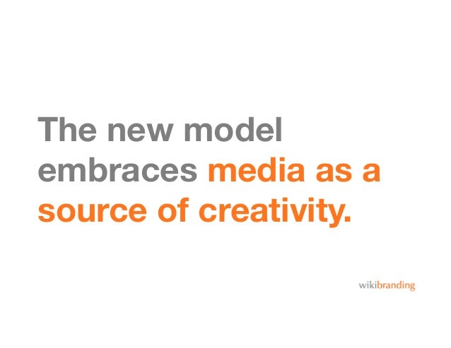 The new modelembraces media as asource of creativity.
