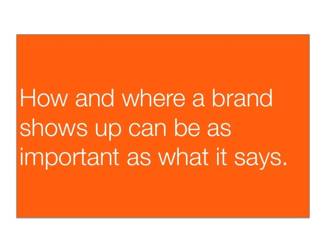 How and where a brandshows up can be asimportant as what it says.