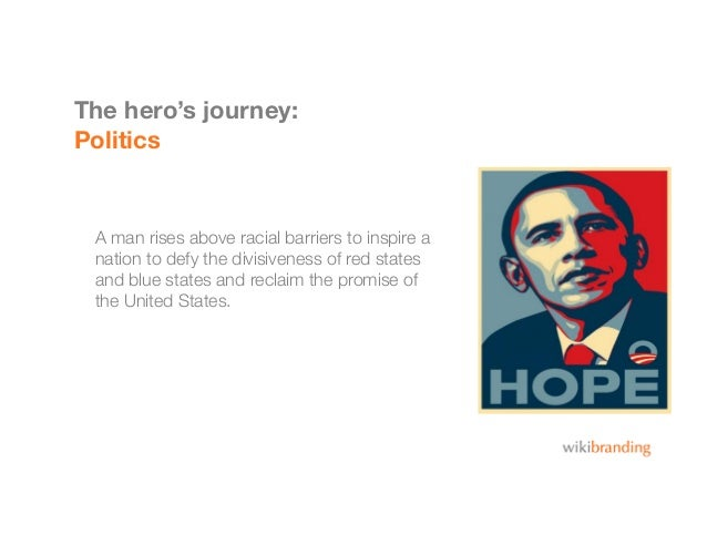 The hero's journey:PoliticsA man rises above racial barriers to inspire anation to defy the divisiveness of red statesand ...