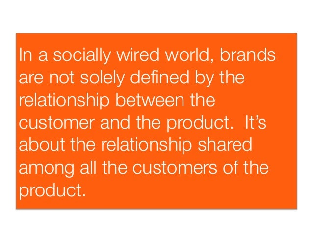 In a socially wired world, brandsare not solely defined by therelationship between thecustomer and the product. It'sabout t...