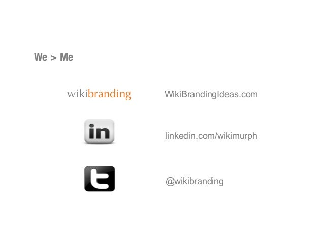 linkedin.com/wikimurph@wikibrandingWikiBrandingIdeas.comwikibrandingWe > Me