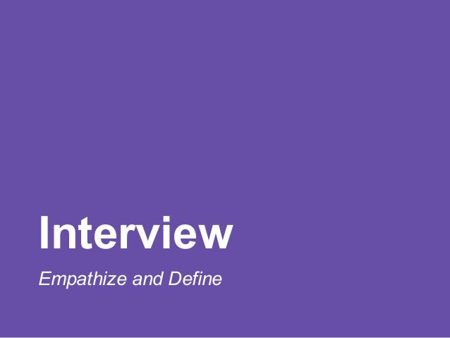 Interview Empathize and Define
