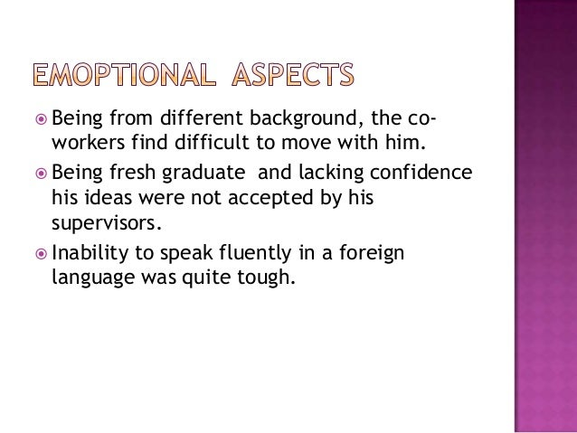  Being from different background, the co- workers find difficult to move with him.  Being fresh graduate and lacking con...