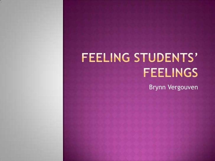 Feeling Students' feelings<br />Brynn Vergouven<br />