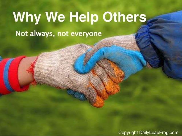 Copyright DailyLeapFrog.com 1Copyright DailyLeapFrog.com Why We Help Others Not always, not everyone