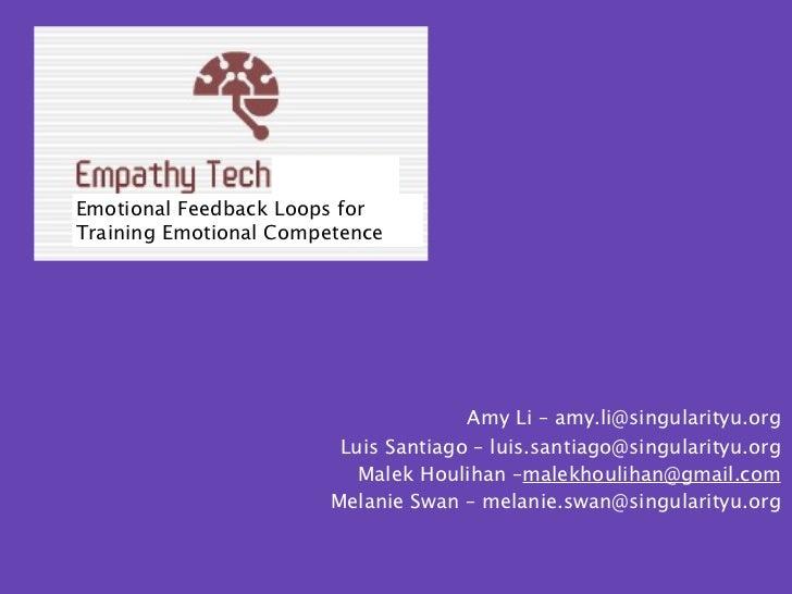 Emotional Feedback Loops forTraining Emotional Competence                                     Amy Li – amy.li@singularityu...