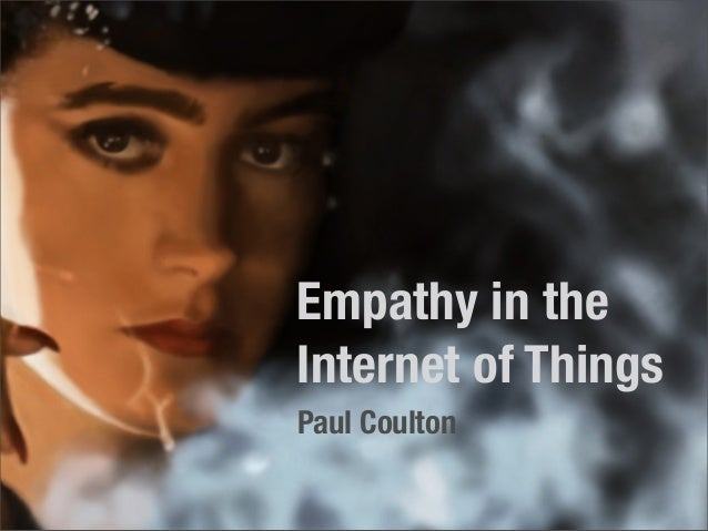 Empathy in the Internet of Things Paul Coulton