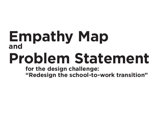 """Empathy Map and Problem Statement for the design challenge: """"Redesign the school-to-work transition"""""""