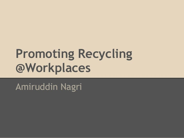 Promoting Recycling @Workplaces Amiruddin Nagri