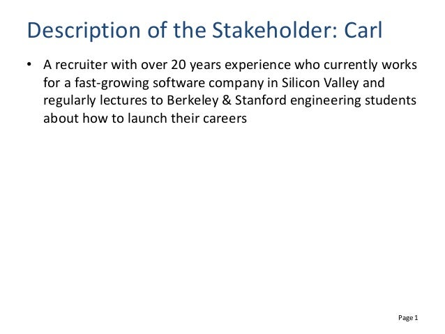 Page 1 Description of the Stakeholder: Carl • A recruiter with over 20 years experience who currently works for a fast-gro...