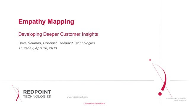 © 2012 Redpoint Technologies.All rights reserved.Empathy MappingDeveloping Deeper Customer InsightsDave Neuman, Principal,...