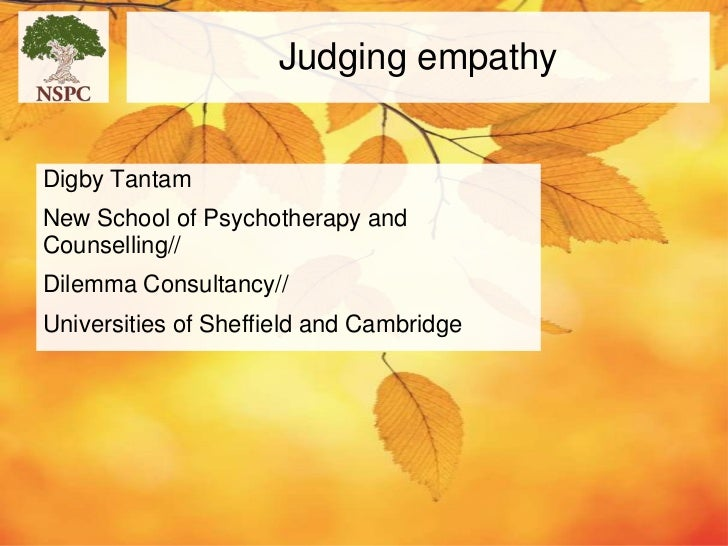 Judging empathyDigby TantamNew School of Psychotherapy andCounselling//Dilemma Consultancy//Universities of Sheffield and ...