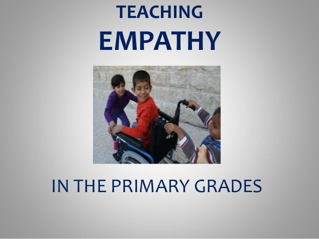 TEACHING  EMPATHY  IN THE PRIMARY GRADES