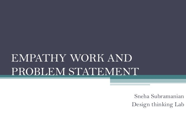 EMPATHY WORK AND PROBLEM STATEMENT Sneha Subramanian Design thinking Lab