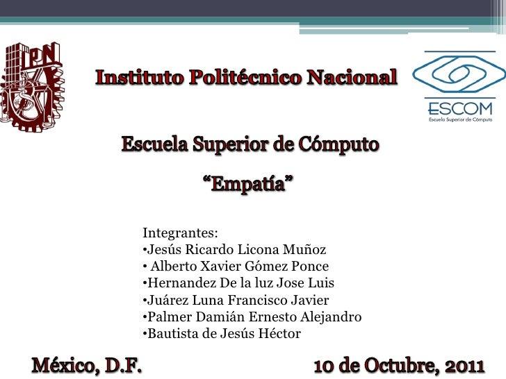 Integrantes:•Jesús Ricardo Licona Muñoz• Alberto Xavier Gómez Ponce•Hernandez De la luz Jose Luis•Juárez Luna Francisco Ja...