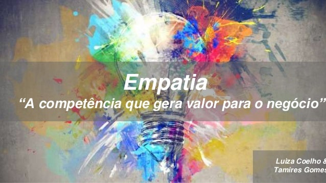 """Empatia """"A competência que gera valor para o negócio"""" Luiza Coelho & Tamires Gomes"""