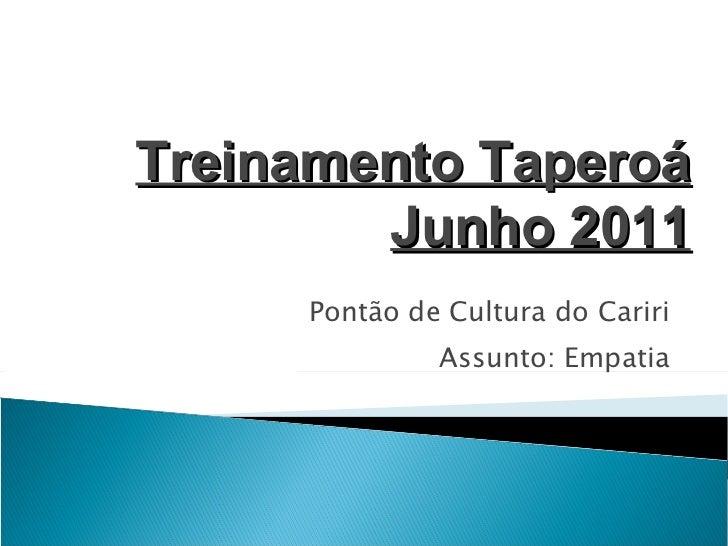 Pontão de Cultura do Cariri Assunto: Empatia Treinamento Taperoá Junho 2011