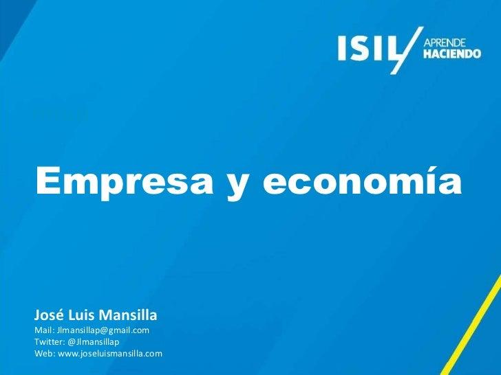 TITULOEmpresa y economíaJosé Luis MansillaMail: Jlmansillap@gmail.comTwitter: @JlmansillapWeb: www.joseluismansilla.com