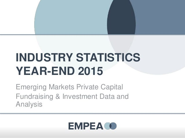 INDUSTRY STATISTICS YEAR-END 2015 Emerging Markets Private Capital Fundraising & Investment Data and Analysis