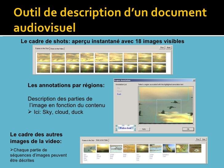 Outil de description d'un document audiovisuel Le cadre de shots: aperçu instantané avec 18 images visibles <ul><li>Les an...