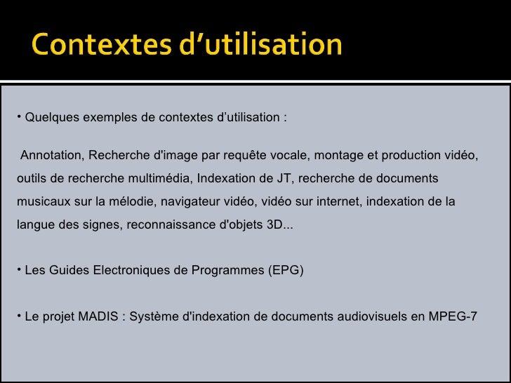 <ul><li>Quelques exemples de contextes d'utilisation : </li></ul><ul><li> Annotation, Recherche d'image par requête vocal...