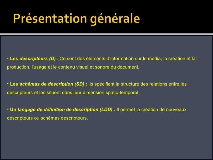 <ul><li>Les  descripteurs (D)  :  Ce sont des éléments d'information sur le média, la création et la production, l'usage e...
