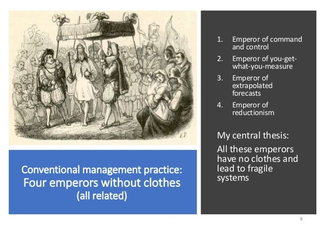 Conventional management practice: Four emperors without clothes (all related) 1. Emperor of command and control 2. Emperor...