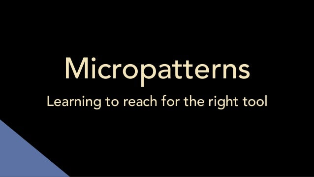 Micropatterns Learning to reach for the right tool