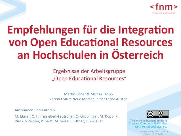 Mar$nEbner,MichalKopp Wien,17.05.2016 EmpfehlungenfürdieIntegra3on vonOpenEduca3onalResources anHochschule...