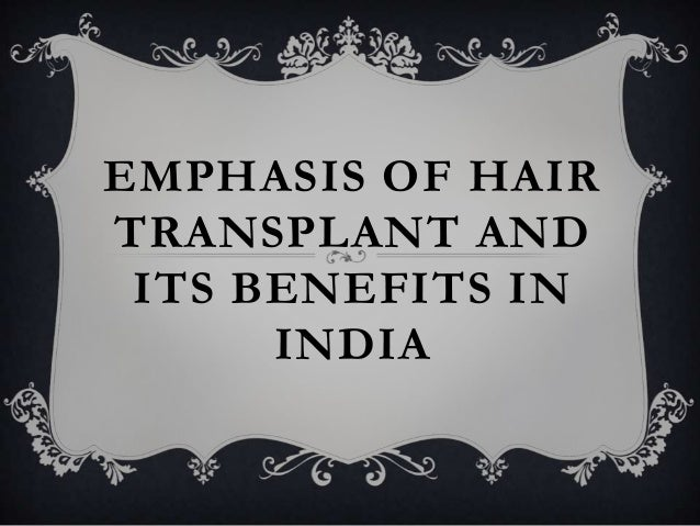 EMPHASIS OF HAIR TRANSPLANT AND ITS BENEFITS IN INDIA