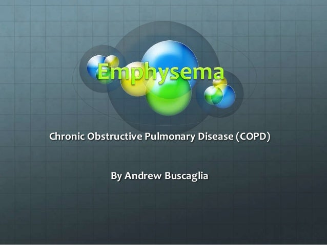 Chronic Obstructive Pulmonary Disease (COPD) By Andrew Buscaglia