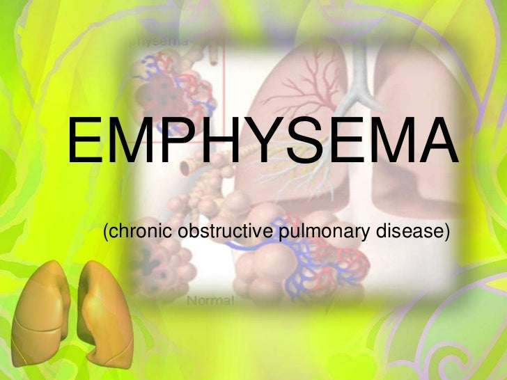 EMPHYSEMA<br />(chronic obstructive pulmonary disease)<br />