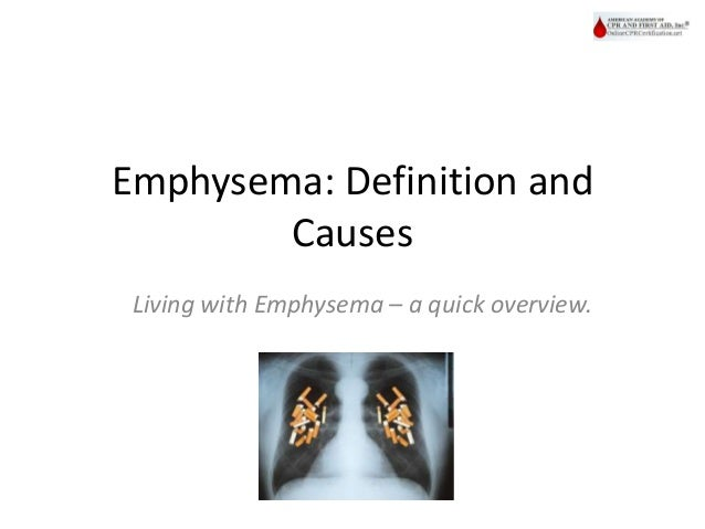 Emphysema: Definition and Causes Living with Emphysema – a quick overview.