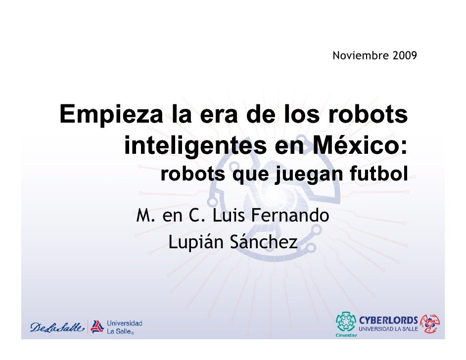 Noviembre 2009     Empieza la era de los robots     inteligentes en México:           g         robots que juegan futbol  ...