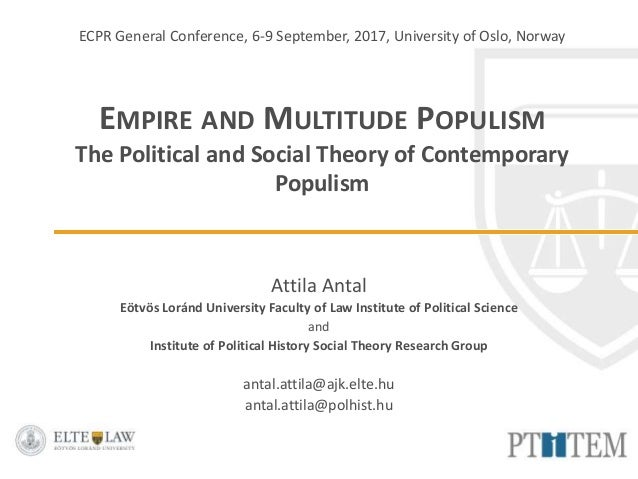 ECPR General Conference, 6-9 September, 2017, University of Oslo, Norway EMPIRE AND MULTITUDE POPULISM The Political and S...