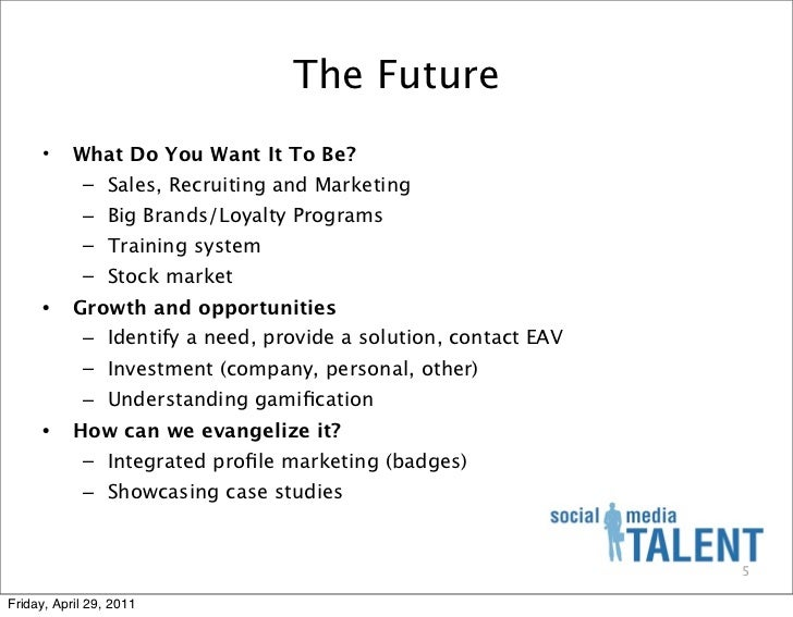 The Future      •    What Do You Want It To Be?            – Sales, Recruiting and Marketing            – Big Brands/Loyal...