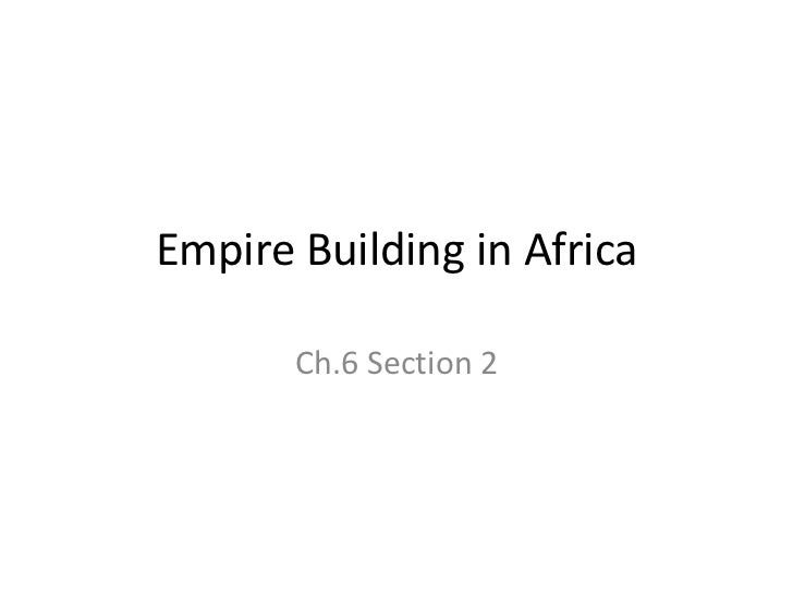 Empire Building in Africa       Ch.6 Section 2