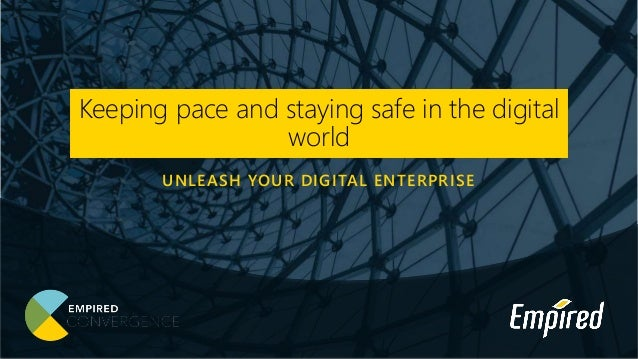 UNLEASH YOUR DIGITAL ENTERPRISE Keeping pace and staying safe in the digital world