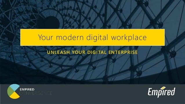 UNLEASH YOUR DIGITAL ENTERPRISE Your modern digital workplace