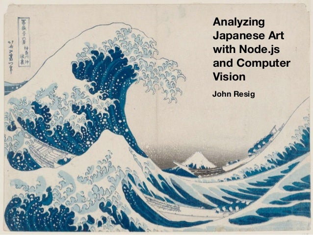Analyzing Japanese Art with Node.js and Computer Vision John Resig