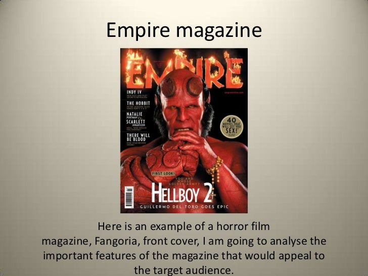 Empire magazine           Here is an example of a horror filmmagazine, Fangoria, front cover, I am going to analyse theimp...